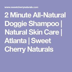 2 Minute All-Natural Doggie Shampoo | Natural Skin Care | Atlanta | Sweet Cherry Naturals