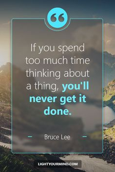 If you spend too much time thinking about a thing, you'll never get it done. - Bruce Lee | Productivity Quotes | Time management Quotes