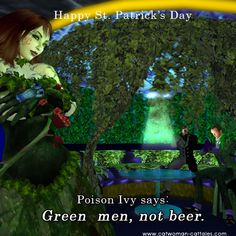 It's St. Poison Ivy reminds you to green men, not beer. Batman Humor, Character Portraits, Green Man, Poison Ivy, Catwoman, Beer, Cats, Root Beer, Ale