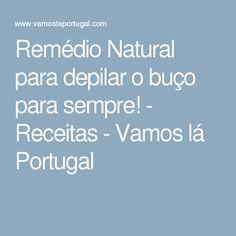 Remédio Natural para depilar o buço para sempre! - Receitas - Vamos lá Portugal