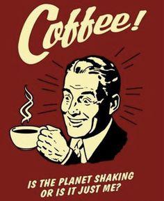 Poster Revolution Coffee is The Planet Shaking Or Just Me Funny Retro Poster, x Coffee Break, Coffee Talk, Morning Coffee, Coffee Coffee, Coffee Club, Coffee Shops, Coffee Girl, Black Coffee, Kona Coffee
