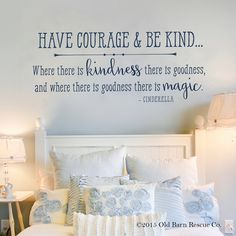 Have courage and be kind - Great quote for the wall!