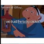 Because Of Disney … We trust the lucky cricket.