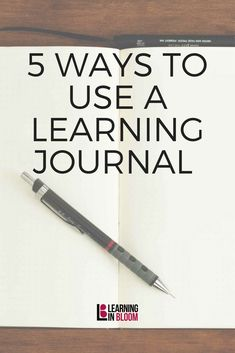 5 Ways to Use a Learning Journal