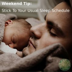 Stick to your usual weekday sleep routine on the weekend to ensure a strong start to the new week