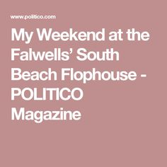 My Weekend at the Falwells' South Beach Flophouse - POLITICO Magazine