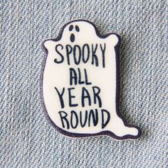 """For some of us, Halloween never ends. This handmade pin features a fat black and white ghost with the words, """"Spooky All Year Round"""" on it. It is made from durable plastic with a shiny resin coating. Soft Grunge, Grunge Style, Fall Halloween, Happy Halloween, Halloween Bedroom, Halloween Ghosts, Halloween Party, Halloween Costumes, Spooky Scary"""