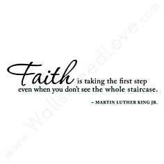 """""""Faith is taking the first step even when you don't see the whole staircase."""" Now this is a wall decal with dedication.Ê 36""""x10.5"""" (91x27cm)"""