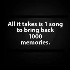 All it takes is 1 song to bring back 1000 memories.though i never forget so memories is not an appropriate word Amazing Quotes, Great Quotes, Quotes To Live By, Inspirational Quotes, Clever Quotes, Meaningful Quotes, Motivational Quotes, Rudyard Kipling, The Words