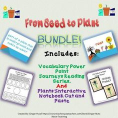 This bundle includes the following:  From Seed to Plant Vocabulary Power Point from Journeys Reading Series   Plants Interactive Notebook Cut and PasteEach item is also sold separately!Your feedback is greatly appreciated!  Please follow my store for new products!