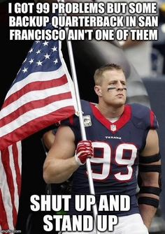 JJ on 9-11 thank god for the players who stand and honor our flag!! The rest can the country for all I care because obviously they don't care! We don't need them!!