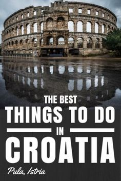 Things to do in Croatia | Pula Istria | Historic Pula has one of the main airports on the Istrian peninsula, so it's often used as a launching point for travelers looking to enjoy the peninsula, but few people take the time to explore Pula itself.