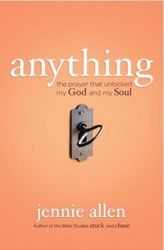 Bargain e-Book: Anything {by Jennie Allen} ~ $2.99! This made me smile, thinking of you Jennie!
