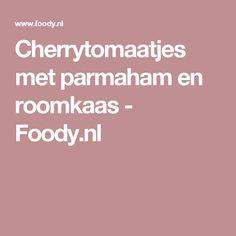 Cherrytomaatjes met parmaham en roomkaas - Foody.nl