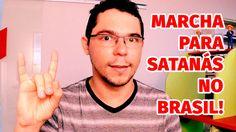 Marcha para Satanás no Brasil - Minha Opinião