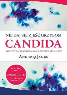 Okładka książki Nie daj się zjeść grzybom Candida Janus, Health, Books, Reading, Drink, Diet, Arosa, Libros, Beverage