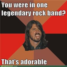 Awww yeah David Grohl. TWO LEGENDARY ROCK BANDS! BEAT THAT!