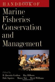 Handbook of Marine Fisheries Conservation and Management by R. Quentin Grafton. $178.56. Publication: January 21, 2010. 784 pages. Publisher: Oxford University Press, USA (January 21, 2010)