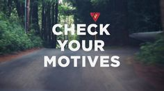 Check your motives
