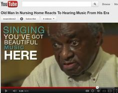 You Tube: Old Man In Nursing Home Reacts To Hearing Music From His Era. There is still so much to learn about the human brain. Always good to sing and play music for folks with memory issues
