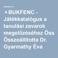 ⭐BUKFENC - Játékkatalógus a tanulási zavarok megelőzéséhez Összeállította Dr. Gyarmathy Éva Home Learning, Special Education, Adhd, Kindergarten, Teaching, Children, Creative, Books, Montessori