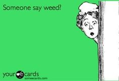For my friends who smoke the herb :)
