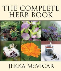 """The ideal handbook for growing herbs and provides hours of browsing pleasure for gardeners, cooks and natural-healing practitioners."" The Complete Herb Book by Jekka McVicar."
