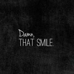 Damn, That Smile.