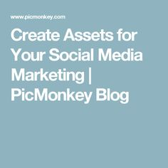 Create Assets for Your Social Media Marketing   PicMonkey Blog