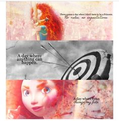 There's a day when I don't have to be a princess. No lessons, no expectations. A day I can change my fate - Merida