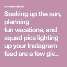 Soakingup thesun, planning funvacations, and squad pics lighting up your Instagram feed are a few givens throughout the summermonths. Summer is the ultimate time for friendsnew and old to reconnectand make memories. College studentsarerelishi…