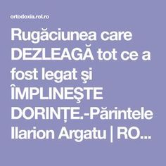 Rugăciunea care DEZLEAGĂ tot ce a fost legat şi ÎMPLINEŞTE DORINŢE.-Părintele Ilarion Argatu | ROL.ro Prayer Board, Good To Know, Personal Development, Jesus Christ, Motivational Quotes, Wisdom, Faith, God, Anul Nou