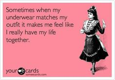 I know someone who MUST have her bras and panties match every day :)
