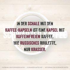 In Der Schale mit den Kaffee-kapseln ist eine kapsel mit koffeinfreiem Kaffee. Wie russisches Roulette, nur krasser. shares