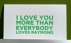 I Love You More than Quotes Funny Photos. Posters, Prints and Wallpapers I Love You More than Quotes Funny Great Quotes, Love Quotes, Funny Quotes, Inspirational Quotes, Love You More Than, I Love You, My Love, Everybody Love Raymond, Laugh Till You Cry