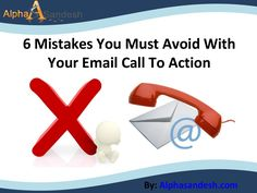 6 mistakes you must avoid with your email call to action Email Marketing Campaign, Your Email, Call To Action, You Must, Mistakes