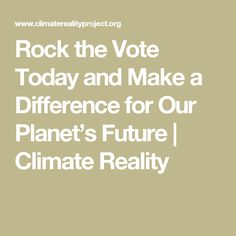 Rock the Vote Today and Make a Difference for Our Planet's Future | Climate Reality