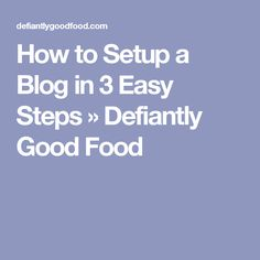How to Setup a Blog in 3 Easy Steps » Defiantly Good Food