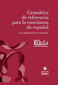 Gramática de referencia para la enseñanza de español : la combinación de oraciones / Lorena Domínguez García ... [et al.] ; Julio Borrego Nieto (director). Ediciones Universidad de Salamanca, 2013