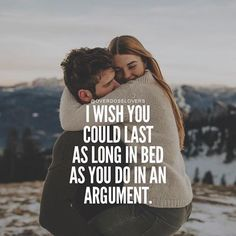 I Wish You Could Last As Long In Bed As You Do In An Argument love love quotes quotes quote love sayings love image quotes love quotes with pics love quotes with images love quotes for tumblr love quotes for facebook
