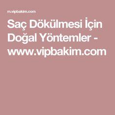 Saç Dökülmesi İçin Doğal Yöntemler - www.vipbakim.com
