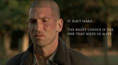 "One of Shane's lines- ""It ain't hard. The right choice is the one that keeps us alive."""