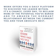 """""""Work offers you a daily platform to discover the leader within. It's a chance, every day, to reclaim more of the potential you've buried and to awaken the dormant relationship between the current you and your absolute best."""" The Leader Who Had No Title"""