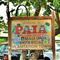 Welcome to PAIA sign , Maui. Come to Paia to experience the real Maui! Scenic Paia offers just about everything a traveler seeks: quaint shops, beaches, terrific dining for all tastes, surfing and windsurfing. Away from the crowds of Lahaina and Kihei, give your guests the opportunity to discover the other Maui: the town of Paia on the beautiful north shore.   http://www.paiamaui.com/