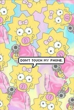 ''Don't touch my phone.'' - Maggie Simpson.