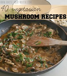 40 vegetarian mushroom recipes / the motherload! :) These may or may not be healthy, but I'm pinning them here anyway.