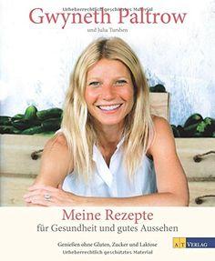 Meine Rezepte für Gesundheit und gutes Aussehen: Geniessen ohne Gluten, Zucker und Laktose: Amazon.de: Gwyneth Paltrow, Julia Turshen: Bücher