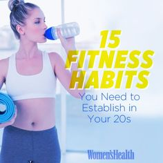 Here are a ton of great reminders and links to very informational articles! Fitness Habits You Should Establish in Your Twenties | Women's Health Magazine