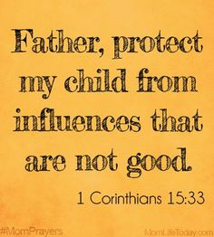 Father, Protect my child from influences that are not good. #MomPrayers (scheduled via http://www.tailwindapp.com?utm_source=pinterest&utm_medium=twpin&utm_content=post117445891&utm_campaign=scheduler_attribution)