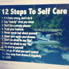 12 Steps to Self-Care I would say these are my new year resolution's ... But I have a hunch many attempt far less and fall short... Bless my journey. ❤️
